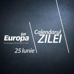 Calendarul zilei de 25 iunie