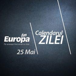Calendarul zilei de 25 mai