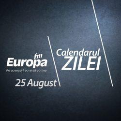 Calendarul zilei de 25 august
