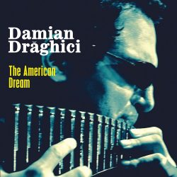 """Damian Drăghici lansează albumul """"The American Dream"""""""